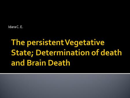 Idara C. E. The persistent Vegetative State; Determination of death and Brain Death.