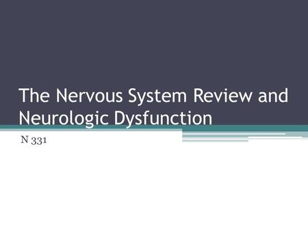 The Nervous System Review and Neurologic Dysfunction N 331.