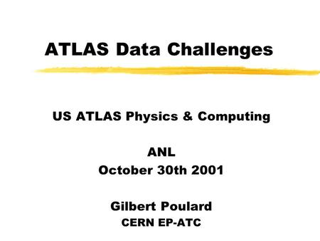 ATLAS Data Challenges US ATLAS Physics & Computing ANL October 30th 2001 Gilbert Poulard CERN EP-ATC.