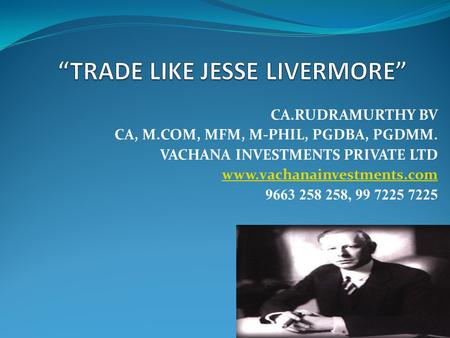 CA.RUDRAMURTHY BV CA, M.COM, MFM, M-PHIL, PGDBA, PGDMM. VACHANA INVESTMENTS PRIVATE LTD www.vachanainvestments.com 9663 258 258, 99 7225 7225.