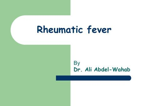 Rheumatic fever By Dr. Ali Abdel-Wahab. Lecture specs At the end of lecture students should be able to Classify disorders of the heart, especially inflammatory.