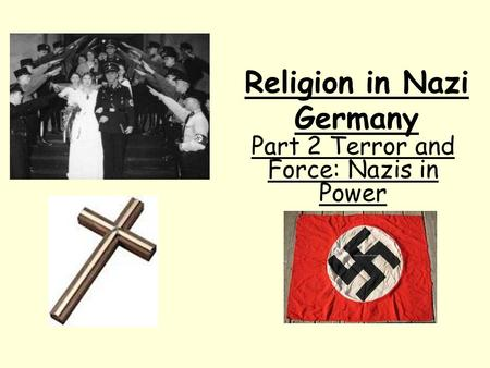 Religion in Nazi Germany Part 2 Terror and Force: Nazis in Power.