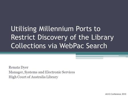 Utilising Millennium Ports to Restrict Discovery of the Library Collections via WebPac Search Renata Dyer Manager, Systems and Electronic Services High.