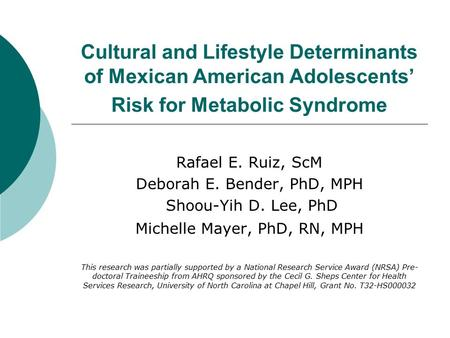Cultural and Lifestyle Determinants of Mexican American Adolescents' Risk for Metabolic Syndrome Rafael E. Ruiz, ScM Deborah E. Bender, PhD, MPH Shoou-Yih.