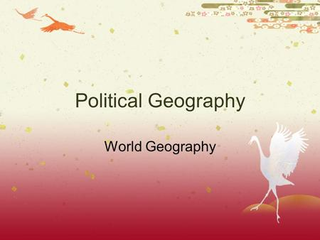 Political Geography World Geography. Warm Up Read the following statement and respond to the question below: People should have a say in what their government.
