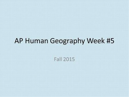 AP Human Geography Week #5 Fall 2015. AP Human Geography 10/5/15  OBJECTIVE: Examine population growth. APHugII-B.1&2 Language Objective: