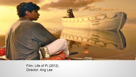 Film: Life of Pi (2012) Director: Ang Lee. The Dominant The eye is attracted to Pi Patel first because the boy is standing out. Size: He is the largest.