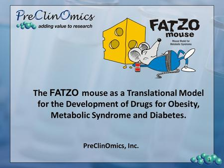 The FATZO mouse as a Translational Model for the Development of Drugs for Obesity, Metabolic Syndrome and Diabetes. PreClinOmics, Inc. 1.
