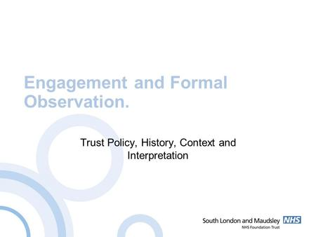 Engagement and Formal Observation. Trust Policy, History, Context and Interpretation.