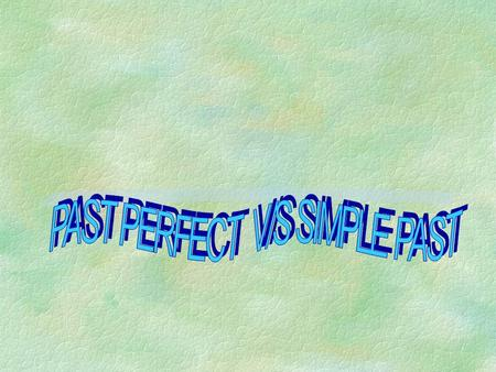 The past perfect tense Look at this sentence. I had eaten my breakfast before I went to school.