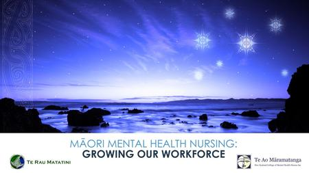 Partnership, Voice & Excellence Te Ao Māramatanga (College of Mental Health Nurses) Māori Caucus Te Rau Matatini- National Māori Health Workforce Development.