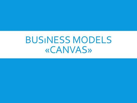BUSıNESS MODELS «CANVAS». What is Business Model? ** A business model describes the rationale of how an organization creates, delivers and captures value.**