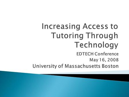 EDTECH Conference May 16, 2008 University of Massachusetts Boston.