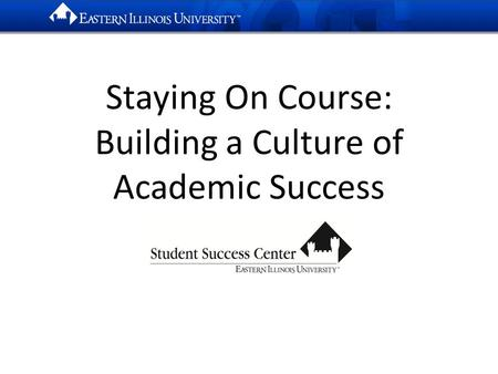 Staying On Course: Building a Culture of Academic Success.