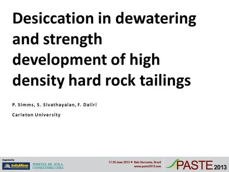 P. Simms, S. Sivathayalan, F. Daliri Carleton University Desiccation in dewatering and strength development of high density hard rock tailings.