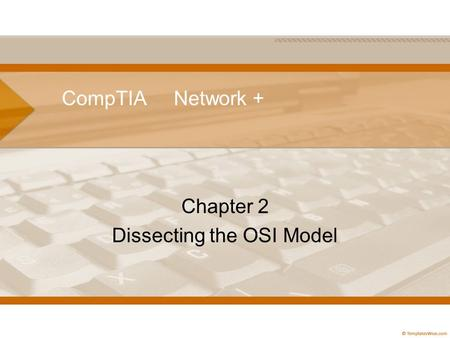 CompTIA Network + Chapter 2 Dissecting the OSI Model.