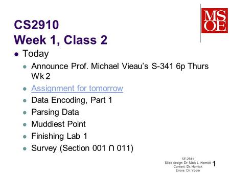 CS2910 Week 1, Class 2 Today Announce Prof. Michael Vieau's S-341 6p Thurs Wk 2 Assignment for tomorrow Data Encoding, Part 1 Parsing Data Muddiest Point.