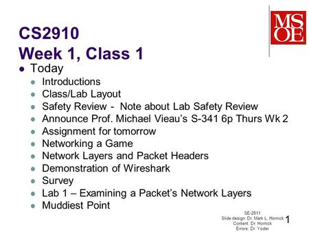 CS2910 Week 1, Class 1 Today Introductions Class/Lab Layout Safety Review - Note about Lab Safety Review Announce Prof. Michael Vieau's S-341 6p Thurs.