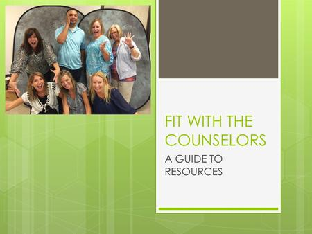 FIT WITH THE COUNSELORS A GUIDE TO RESOURCES. Don't wait until it is too late.  Your GPA starts with your first semester average.  You are competing.