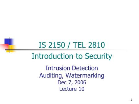 1 Intrusion Detection Auditing, Watermarking Dec 7, 2006 Lecture 10 IS 2150 / TEL 2810 Introduction to Security.