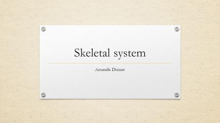 Skeletal system Amanda Dunne. Learning outcomes By the end of the session you will be able to : Define the functions of the skeleton Describe the different.