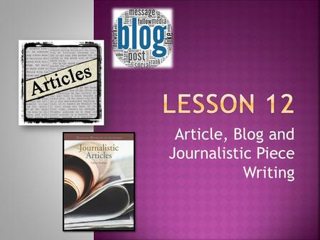 Article, Blog and Journalistic Piece Writing.  Article writing is writing about information in a formal way.  Articles can become a research material.