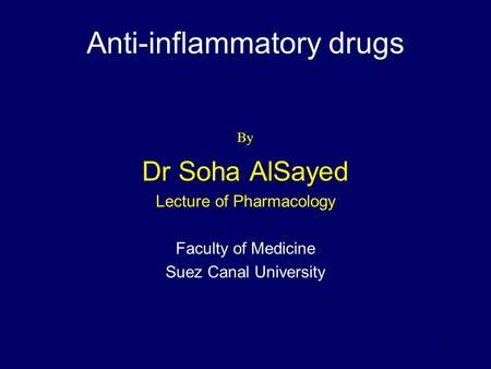 1 Anti-inflammatory drugs By Dr Soha AlSayed Lecture of Pharmacology Faculty of Medicine Suez Canal University.