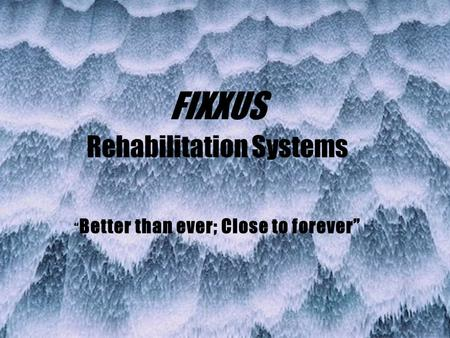 "FIXXUS Rehabilitation Systems "" Better than ever; Close to forever"""