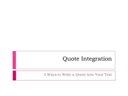 Quote Integration 3 Ways to Write a Quote into Your Text.
