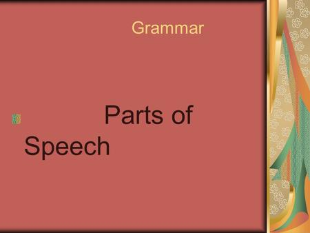 Grammar Parts of Speech Eight Parts of Speech Nouns Pronouns Adjectives Adverbs Conjunctions Prepositions Verbs Interjections.