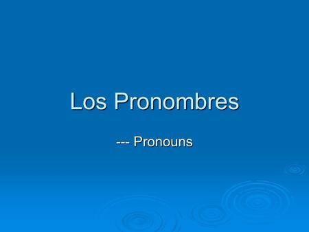 Los Pronombres --- Pronouns. What is a pronoun in English? A pronoun replaces a noun.