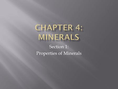 Section 1: Properties of Minerals.  After completing the lesson, students will be able to...  Identify the characteristics of a mineral;  Identify.