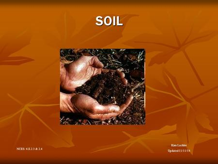 SOIL NCES: 6.E.2.3 & 2.4 Kim Lachler Updated 11/11/14.