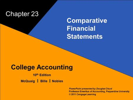 23–1 McQuaig Bille 1 College Accounting 10 th Edition McQuaig Bille Nobles © 2011 Cengage Learning PowerPoint presented by Douglas Cloud Professor Emeritus.