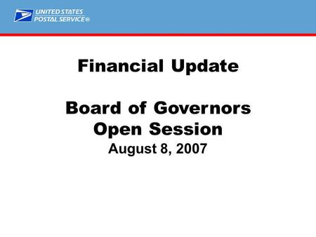 ® Financial Update Board of Governors Open Session August 8, 2007.