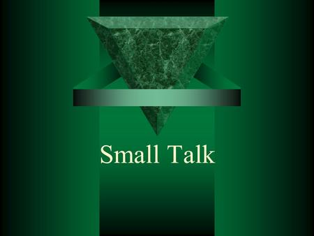 Small Talk. Purpose of having small talk  Small Talk Creates a Friendly Atmosphere  Small Talk Allows for an Informal Exchange of Basic Information.