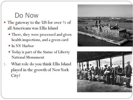 Do Now The gateway to the US for over ½ of all Americans was Ellis Island There, they were processed and given health inspections, and a green card In.