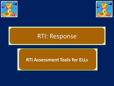 RTI: Response RTI Assessment Tools for ELLs. ACHIEVEMENT TOOLS Measuring Response to Intervention.