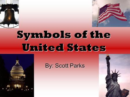 Symbols of the United States By: Scott Parks This is the United States Capitol Building.