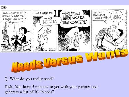 "Q. What do you really need? Task: You have 5 minutes to get with your partner and generate a list of 10 ""Needs""."