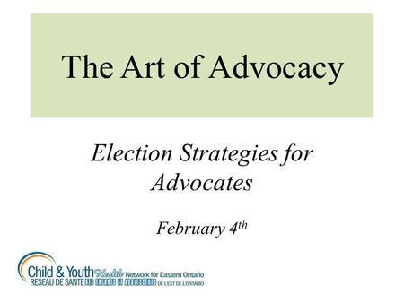 The Art of Advocacy Election Strategies for Advocates February 4 th.