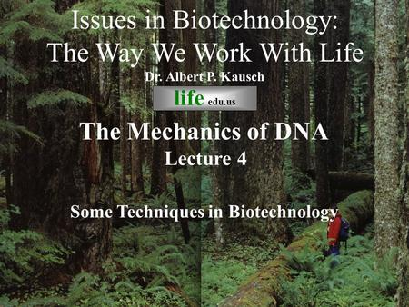 © life_edu Lecture 4 Some Techniques in Biotechnology Issues in Biotechnology: The Way We Work With Life Dr. Albert P. Kausch life edu.us The Mechanics.
