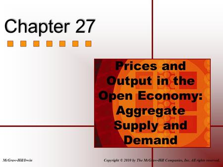 Prices and Output in the Open Economy: Aggregate Supply and Demand Copyright © 2010 by The McGraw-Hill Companies, Inc. All rights reserved.McGraw-Hill/Irwin.
