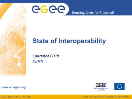 EGEE-II INFSO-RI-031688 Enabling Grids for E-sciencE www.eu-egee.org EGEE and gLite are registered trademarks State of Interoperability Laurence Field.