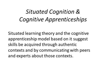 Situated Cognition & Cognitive Apprenticeships