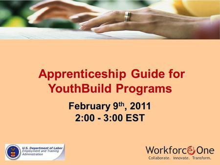 Apprenticeship Guide for YouthBuild Programs Apprenticeship Guide for YouthBuild Programs February 9 th, 2011 2:00 - 3:00 EST.