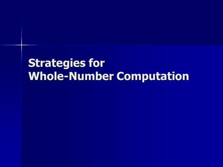 Strategies for Whole-Number Computation. Computational Strategies Direct modeling Direct modeling – –Use of base-ten models Invented strategies Invented.