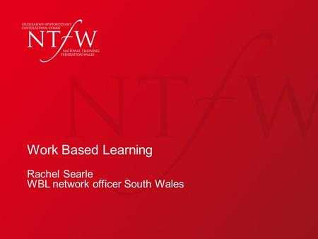 Work Based Learning Rachel Searle WBL network officer South Wales.