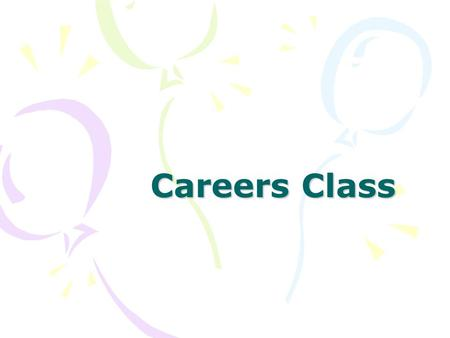 Careers Class. What is Careers ? A class to help you: Prepare for post secondary and careers Achieve Academic Success Make the most of your High School.