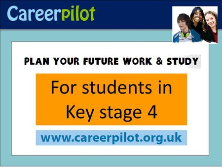 For students in Key stage 4. Key stage 4 students - let Careerpilot help you: